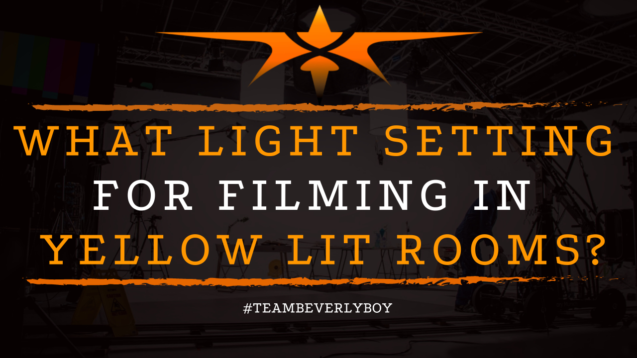 What Light Setting for Filming in Yellow Lit Rooms