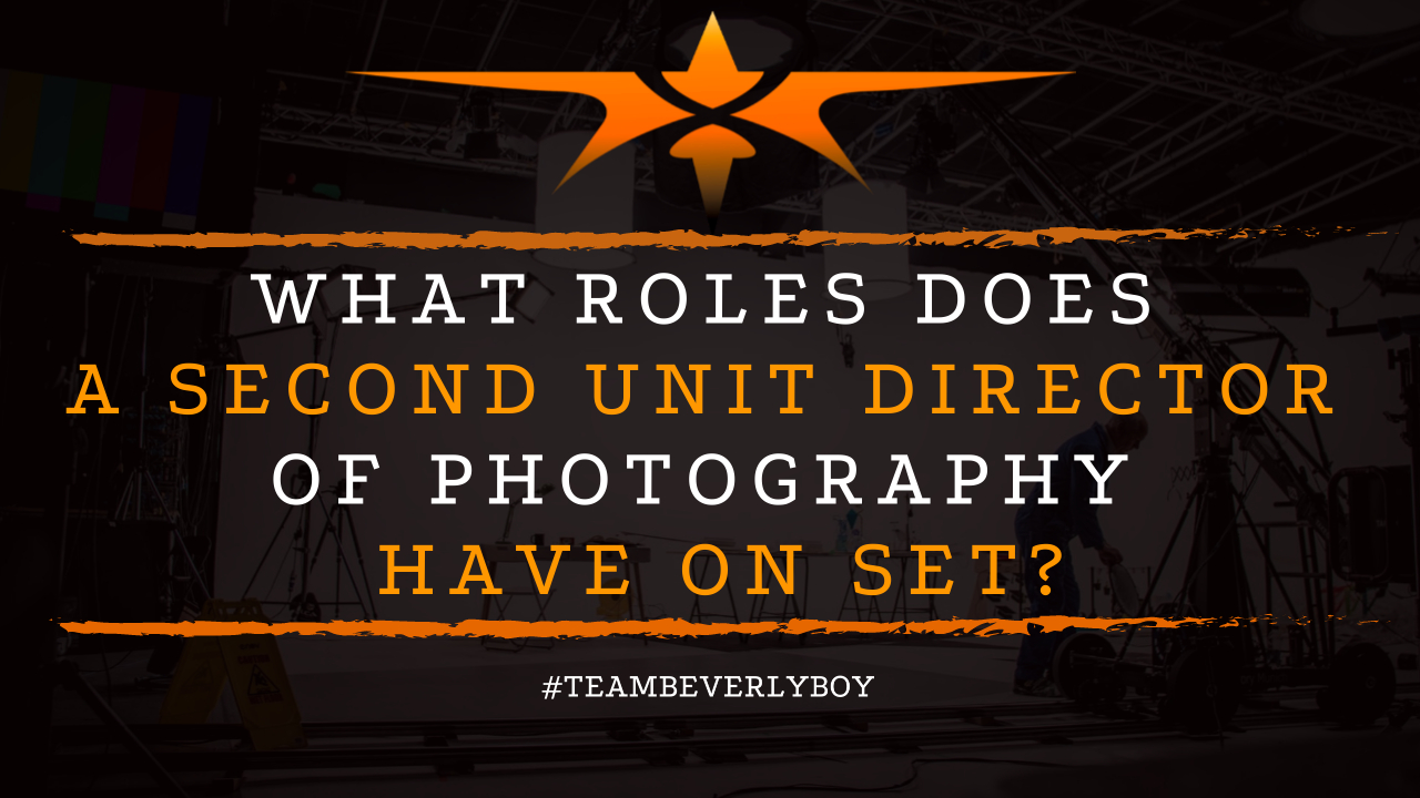 What Roles Does a Second Unit Director of Photography Have on Set