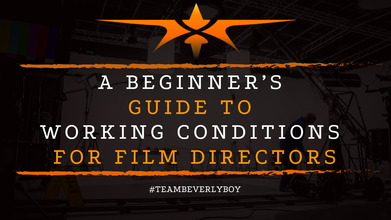 A Beginner's Guide to Working Conditions for Film Directors