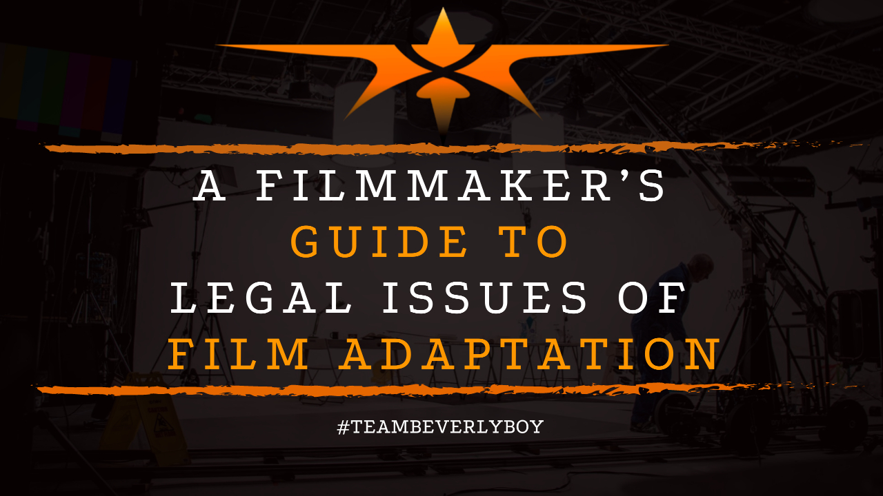 A Filmmaker's Guide to Legal Issues of Film Adaptation