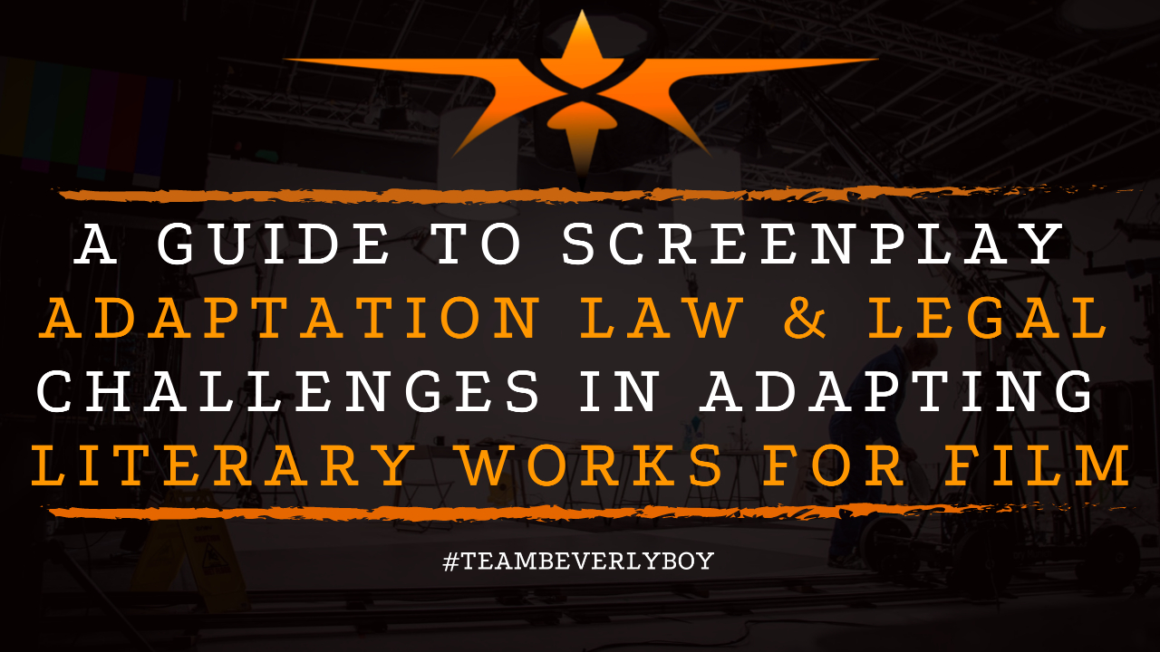 A Guide to Screenplay Adaptation Law & Legal Challenges in Adapting Literary Works for Film