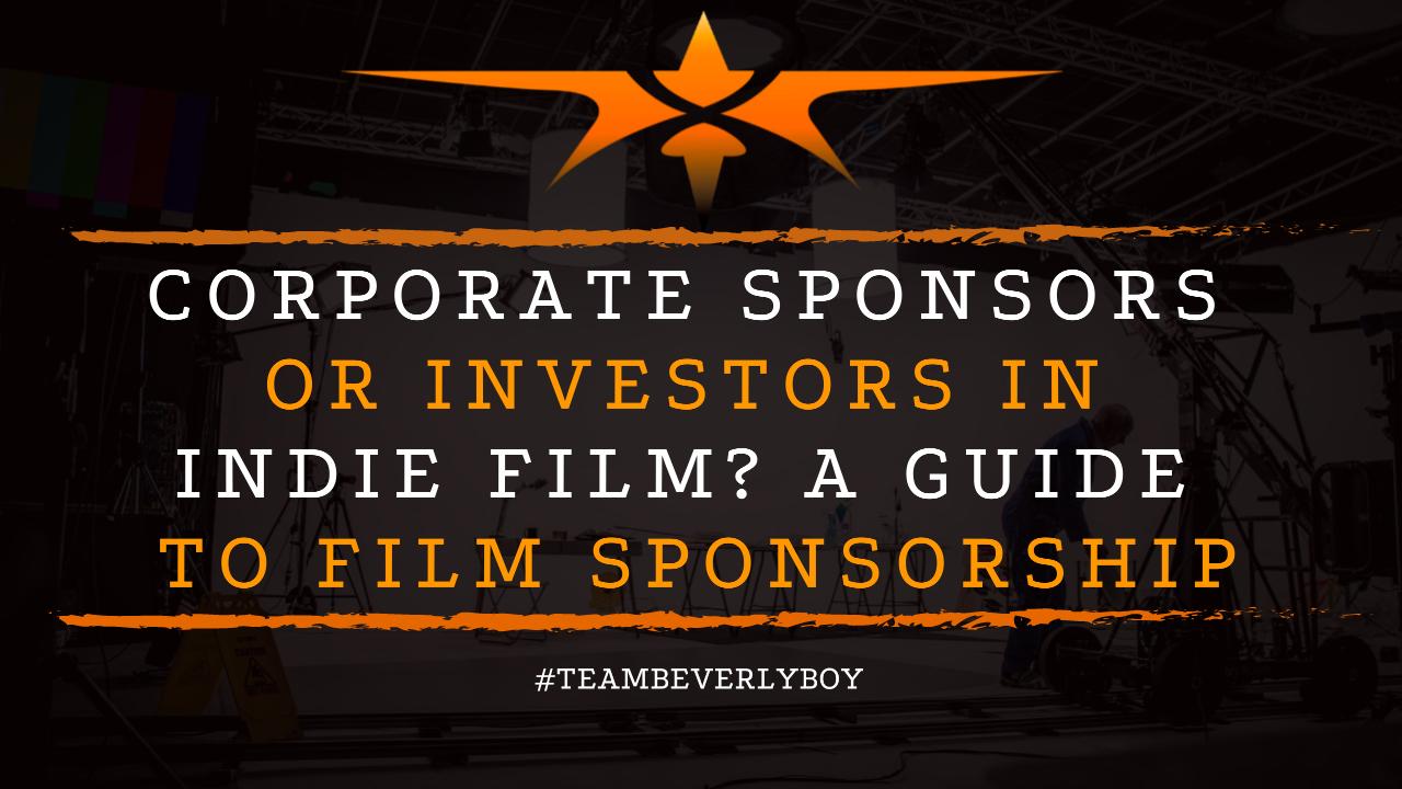 Corporate Sponsors or Investors in Indie Film- A Guide to Film Sponsorship