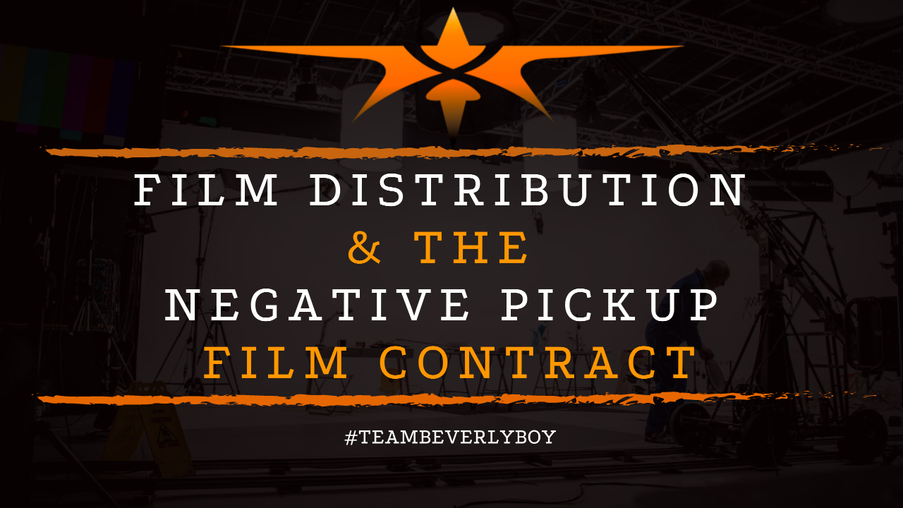 Film Distribution & The Negative Pickup Film Contract