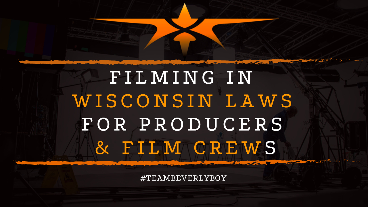 Filming in Wisconsin Laws for Producers & Film Crews