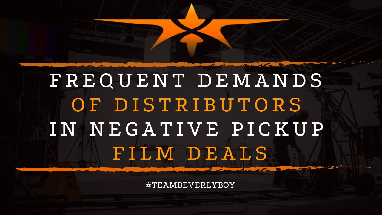 Frequent Demands of Distributors in Negative Pickup Film Deals