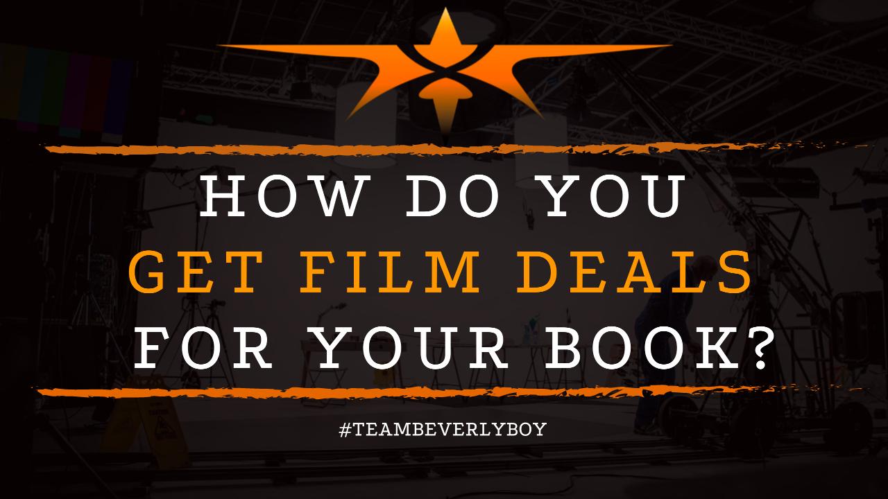 How Do You Get Film Deals For Your Book