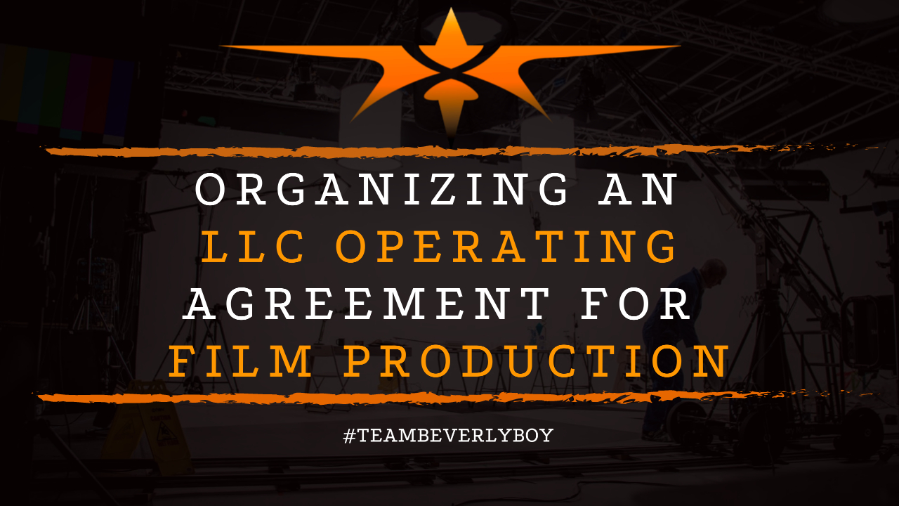 Organizing an LLC Operating Agreement for Film Production