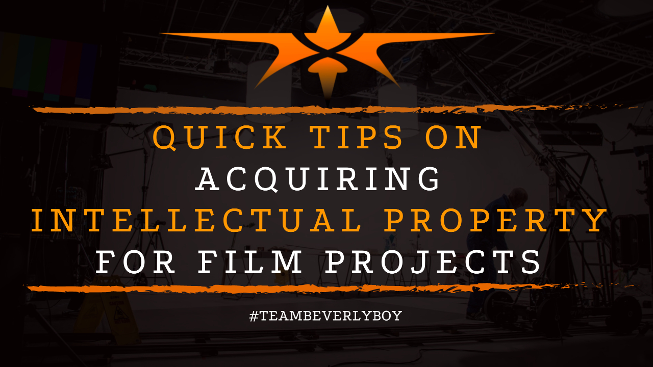 Quick Tips on Acquiring Intellectual Property for Film Projects