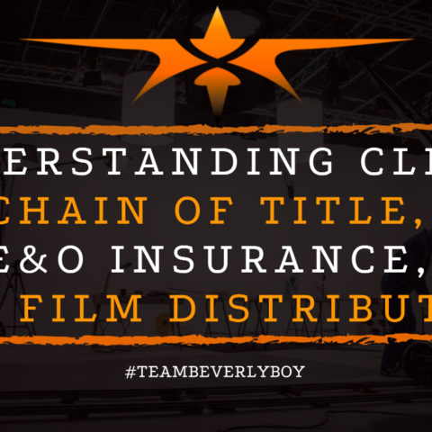 Understanding Clean Chain of Title, E&O Insurance, and Film Distribution