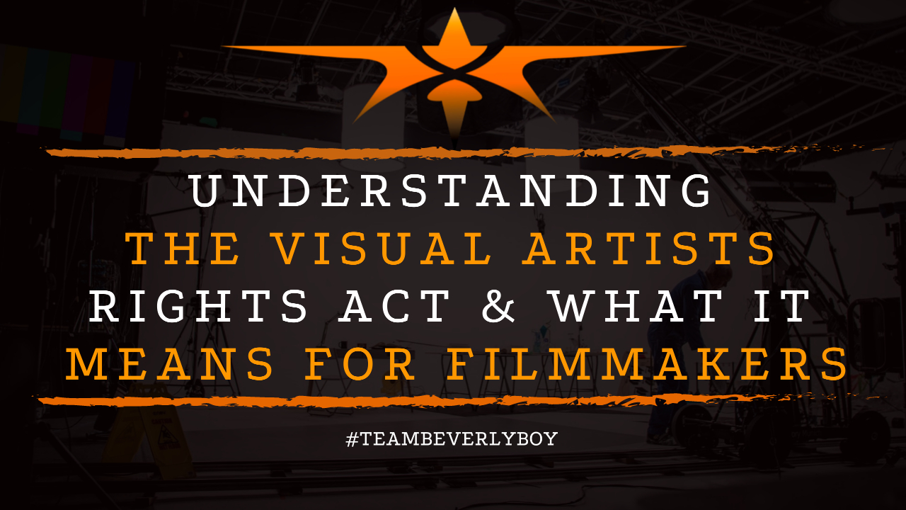 Understanding the Visual Artists Rights Act & What it Means for Filmmakers