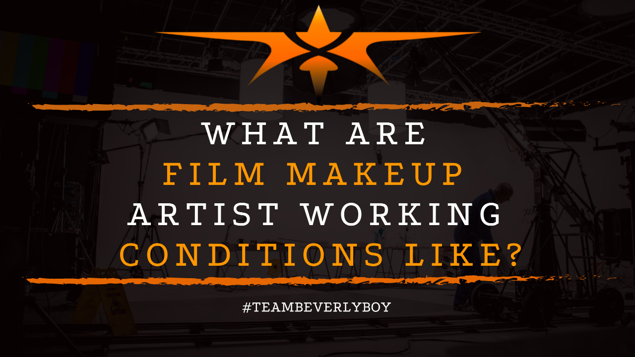 What are Film Makeup Artist Working Conditions Like