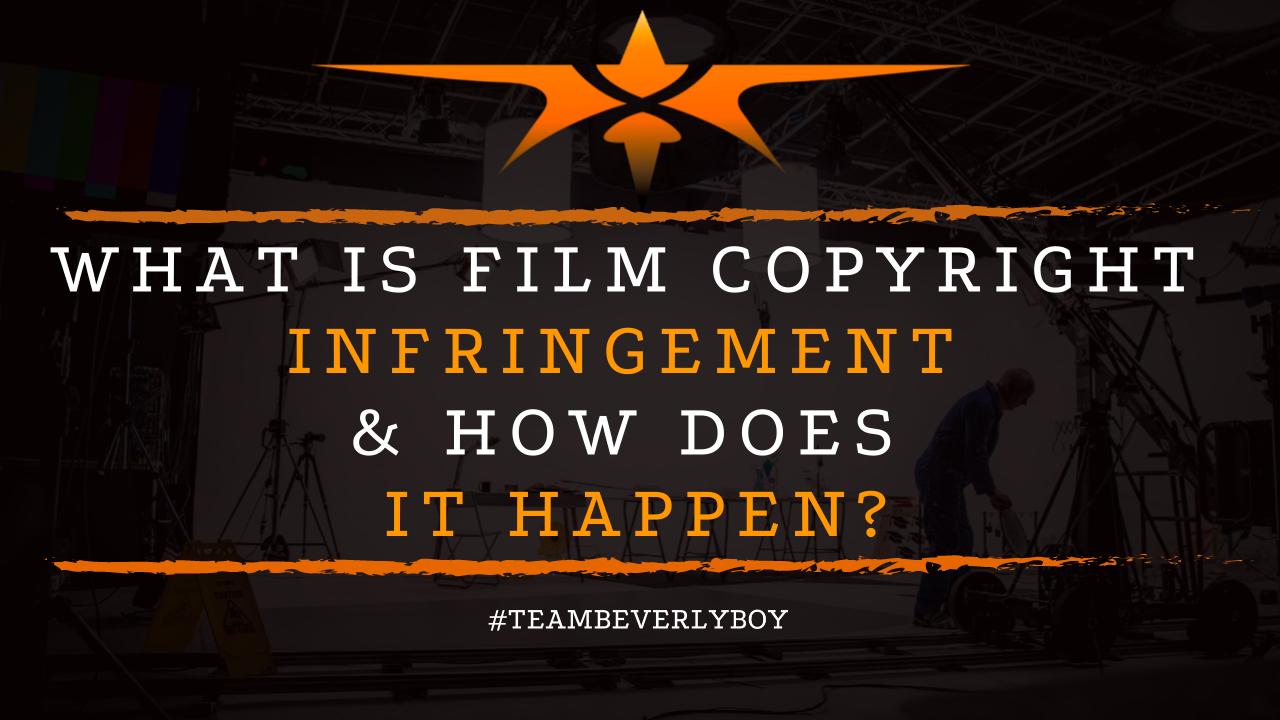 What is Film Copyright Infringement & How Does it Happen