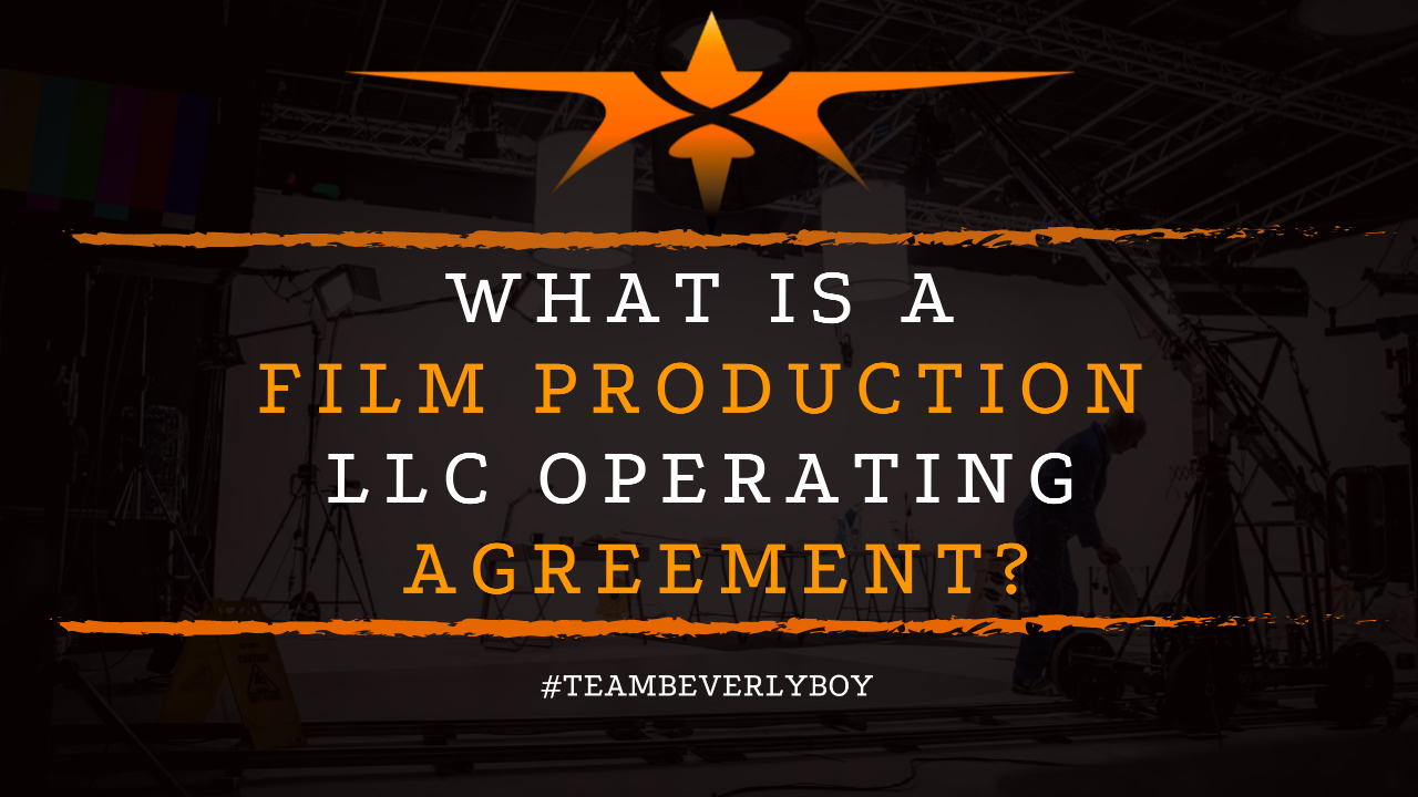 What is a Film Production LLC Operating Agreement