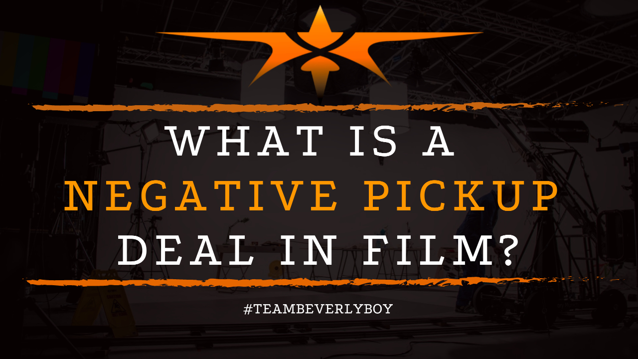 What is a Negative Pickup Deal in Film