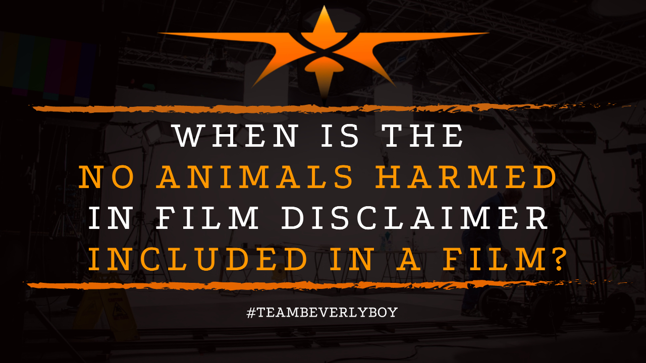 When is the No Animals Harmed in Film Disclaimer Included in a Film
