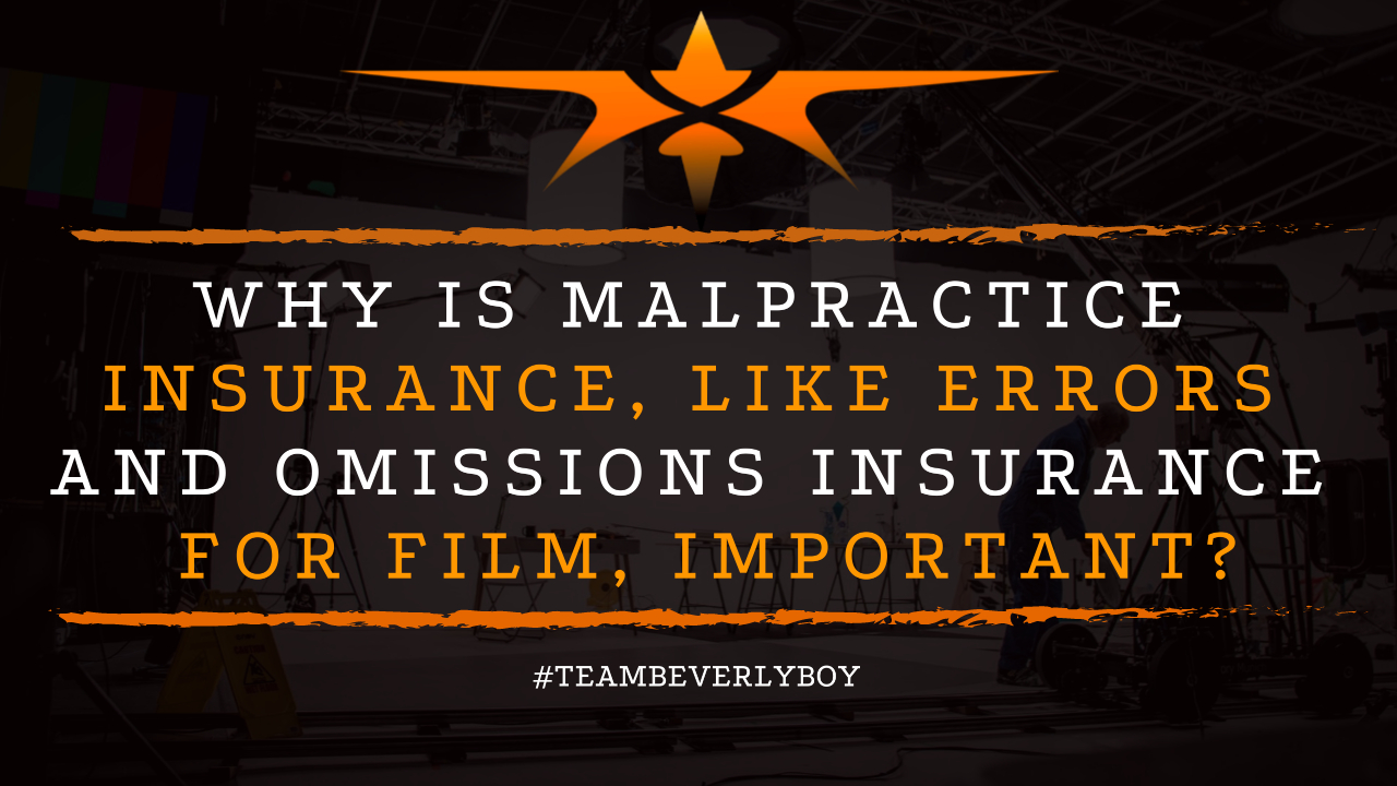 Why is Malpractice Insurance, Like Errors and Omissions Insurance for Film, Important