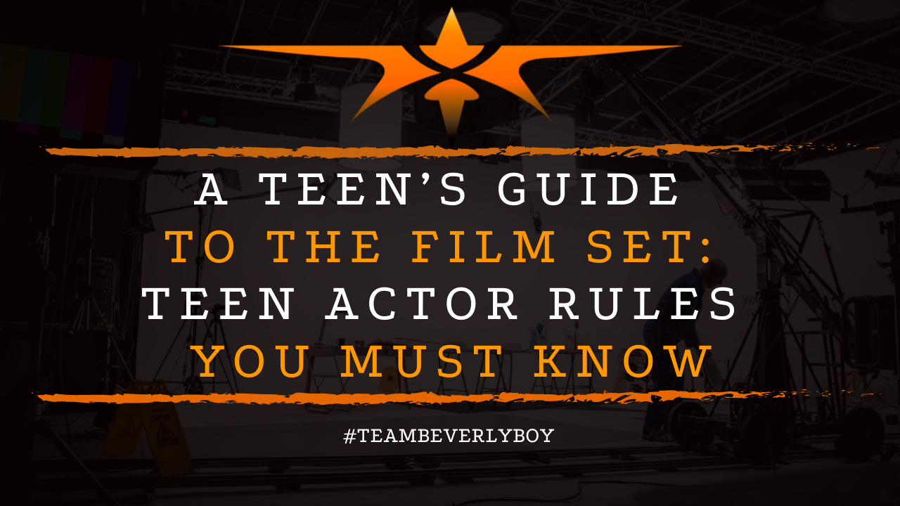 A Teen's Guide to the Film Set- Teen Actor Rules You Must Know