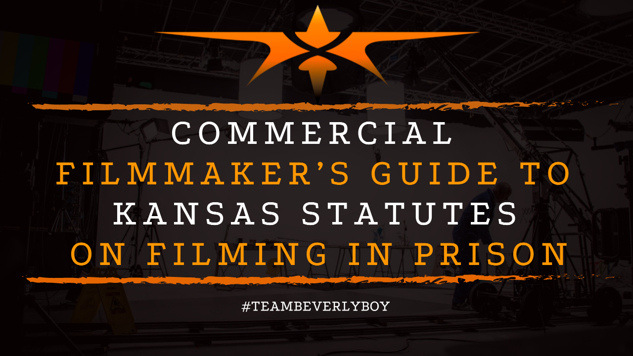 Commercial Filmmaker's Guide to Kansas Statutes on Filming in Prison