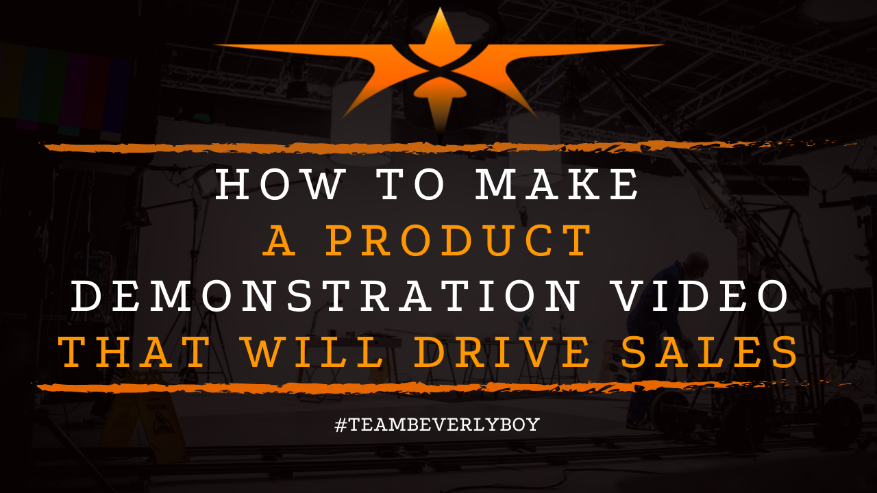 How to Make a Product Demonstration Video that will Drive Sales