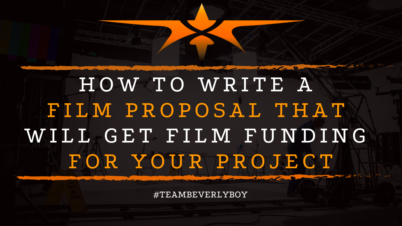 How to Write a Film Proposal that will Get Film Funding for Your Project