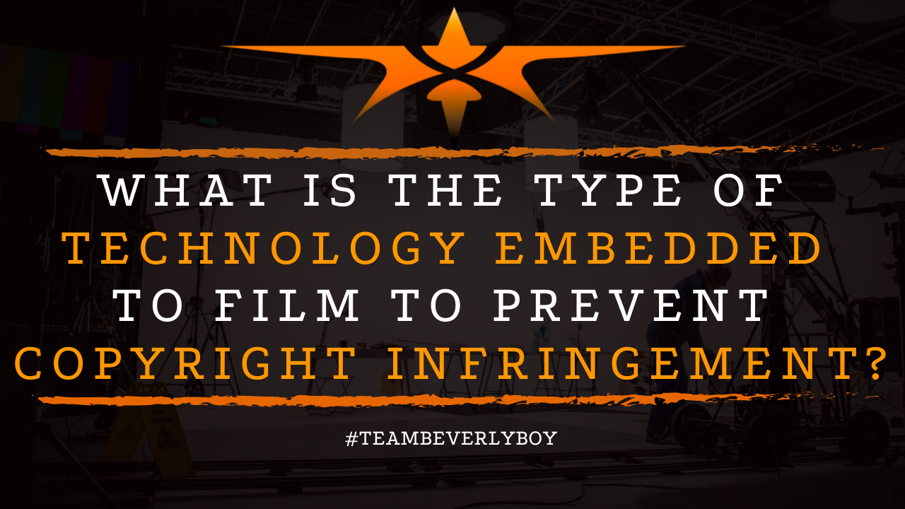 What is the Type of Technology Embedded to Film to Prevent Copyright Infringement