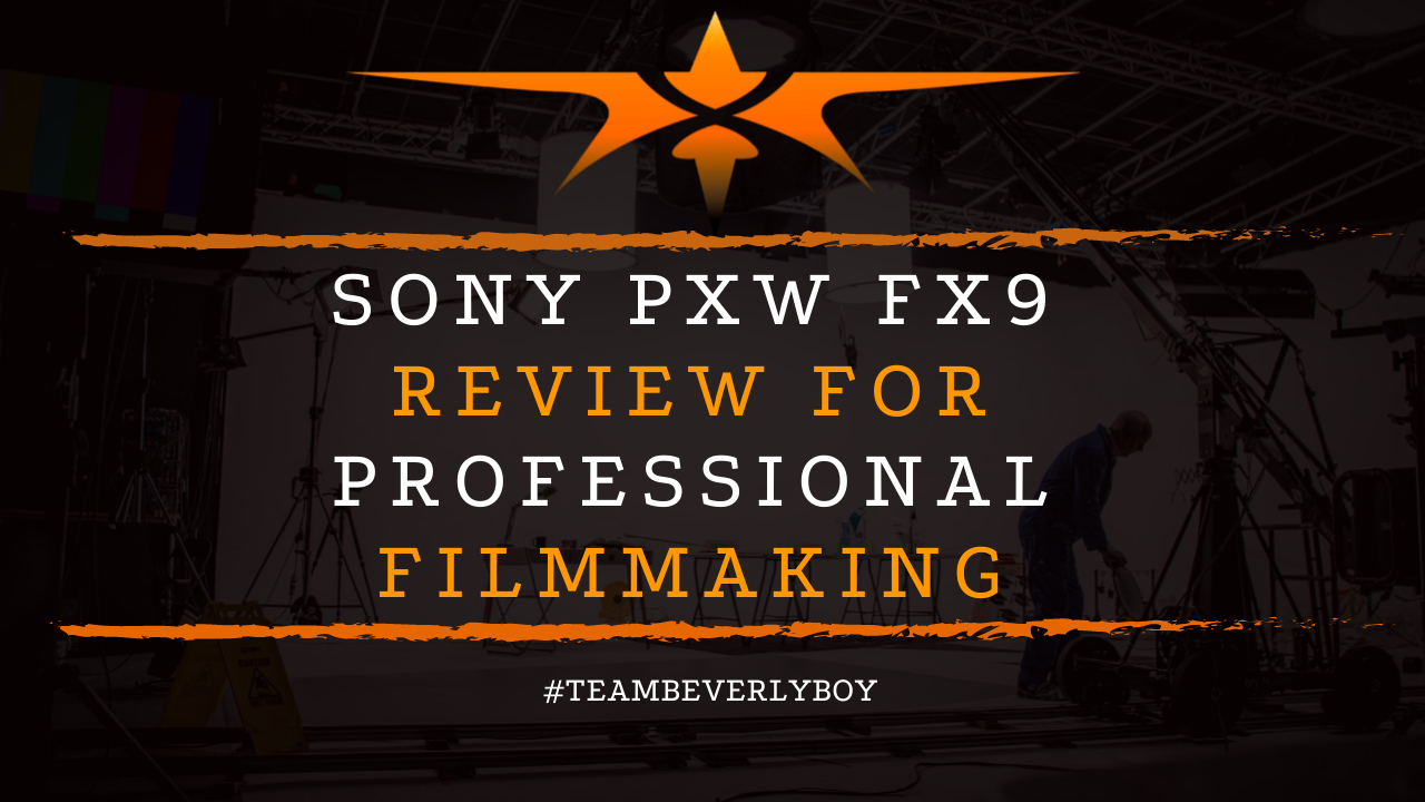 Sony PXW FX9 Review for Professional Filmmaking