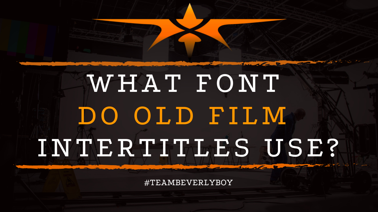What Font do Old Film Intertitles Use