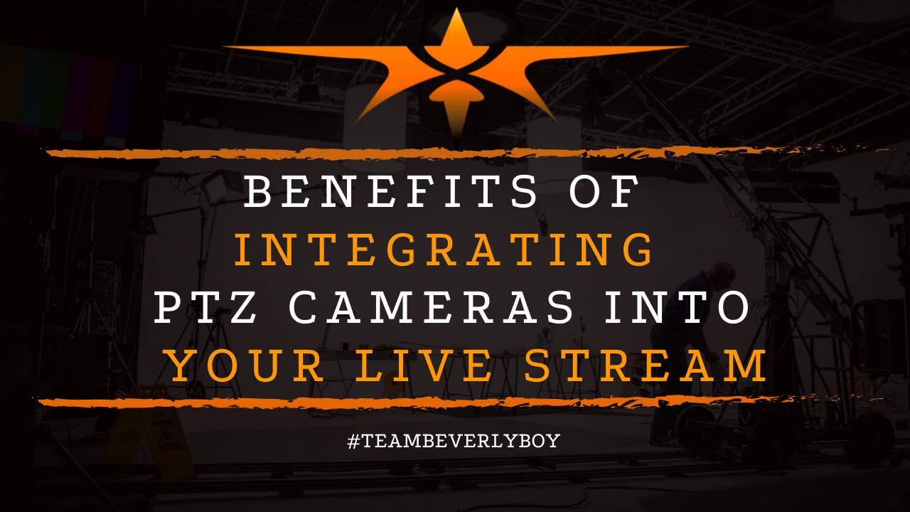 Benefits of Integrating PTZ Cameras into Your Live Stream