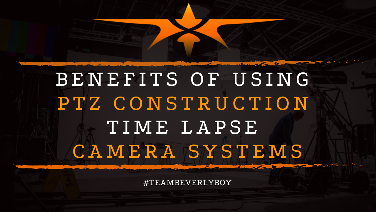 Benefits of Using PTZ Construction Time Lapse Camera Systems