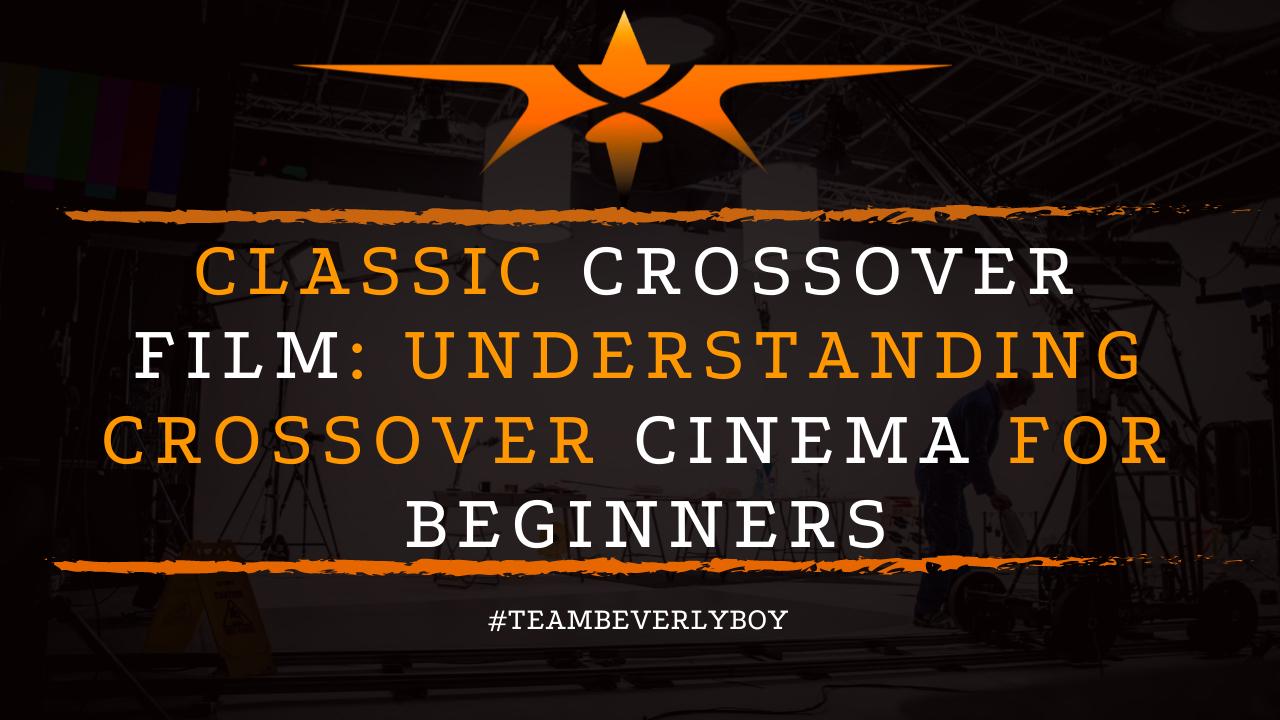 Classic Crossover Film: Understanding Crossover Cinema for Beginners