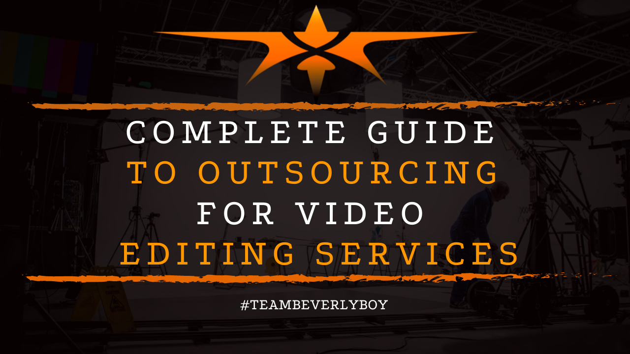 Complete Guide to Outsourcing for Video Editing Services
