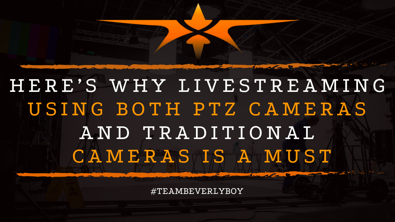Here's Why Livestreaming Using Both PTZ Cameras and Traditional Cameras is a Must