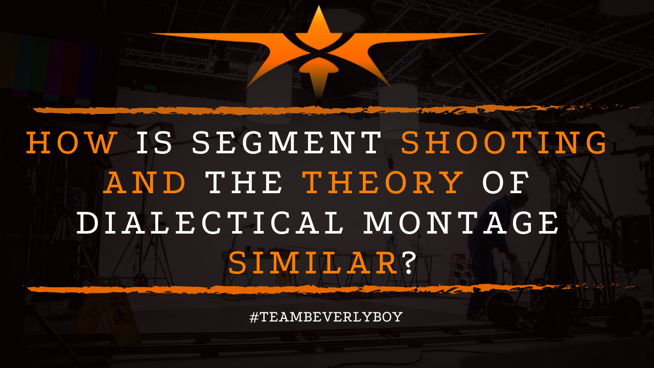 How is Segment Shooting and the Theory of Dialectical Montage Similar?