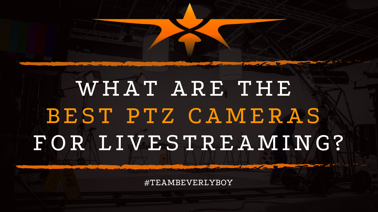 What are the Best PTZ Cameras for Livestreaming