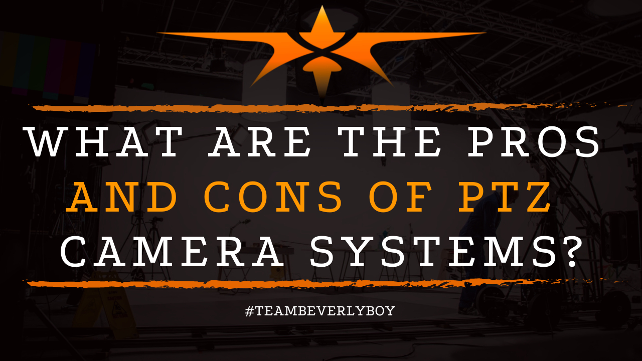 What are the Pros and Cons of PTZ Camera Systems