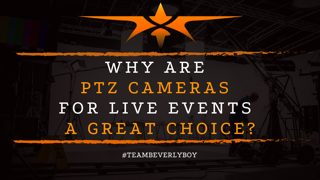 Why are PTZ Cameras for Live Events a Great Choice